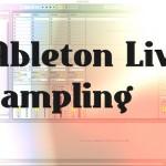 DTMerがAbleton Liveで「サンプリング」を試してみたくなる9つの解説動画